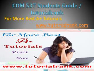COM 537 Students Guide / Tutorialrank.com