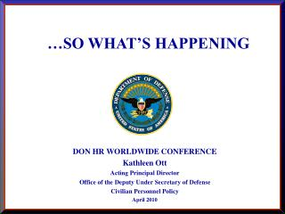 DON HR WORLDWIDE CONFERENCE  Kathleen Ott Acting Principal Director Office of the Deputy Under Secretary of Defense  Civ