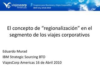 El concepto de  regionalizaci n  en el segmento de los viajes corporativos