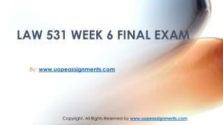 Business LAW 531 Week 6 Final Exam New Assignments