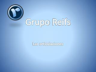 Grupo Reifs | Las articulaciones