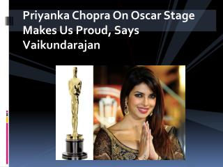 Priyanka Chopra On Oscar Stage Makes Us Proud, Says Vaikundarajan