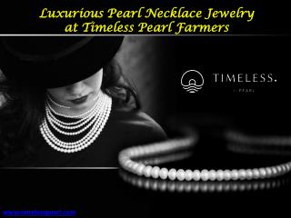 Luxurious Pearl Necklace Jewelry at Timeless Pearl Farmers