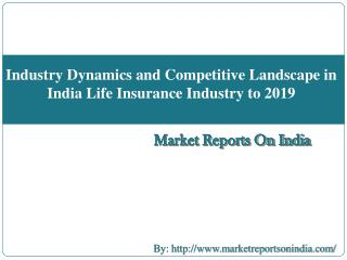 Industry Dynamics and Competitive Landscape in India Life Insurance Industry to 2019