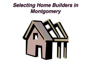 Choosing The Best Home Builders in Montgomery