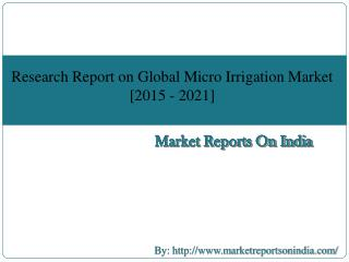 Research Report on Global Micro Irrigation Market  [2015 - 2021]