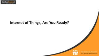 Internet of Things, Are You Ready?