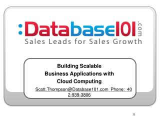 Building Scalable  Business Applications with  Cloud Computing       Scott.ThompsonDatabase101Phone:  402-939-3806