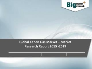 Global Xenon Gas Market - Market Research Report 2015-2019 - Big Market Research