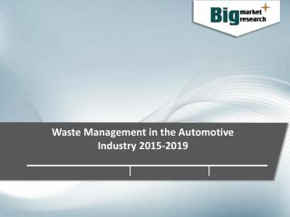 Waste Management in the Automotive Industry Analysis and Market Insights 2015-2019 - Big Market Research