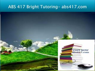 ABS 417 Bright Tutoring/abs417.com