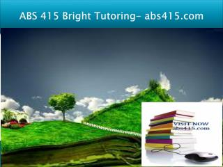 ABS 415 Bright Tutoring/abs415.com