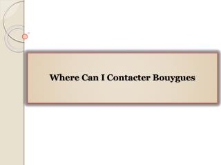 Where Can I Contacter Bouygues