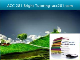ACC 281 Bright Tutoring/acc281.com
