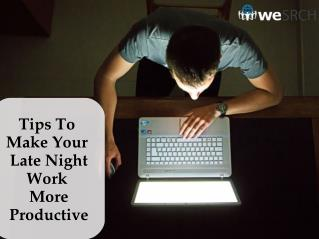 Tips To Make Your Late Night Work More Productive