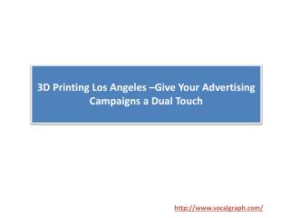 3D Printing Los Angeles –Give Your Advertising Campaigns a Dual Touch
