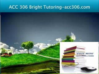 ACC 306 Bright Tutoring/acc306.com