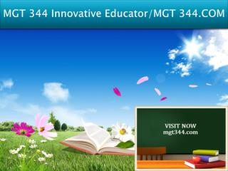 MGT 344 Innovative Educator/MGT 344.COM