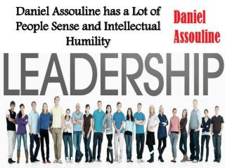 Daniel Assouline has a Lot of People Sense and Intellectual Humility