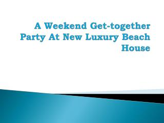 A Weekend Get-together Party At New Luxury Beach House