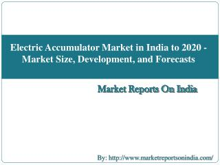 Electric Accumulator Market in India to 2020 - Market Size, Development, and Forecasts