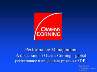 Performance Management A discussion of Owens Corning s global performance management process ADP