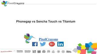 Phonegap vs Sencha Touch vs Titanium