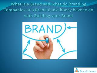 What is a Brand and what do Branding Companies or a Brand Consultancy have to do with Building your Brand
