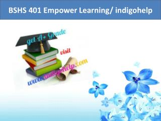 BSHS 401 Empower Learning/ indigohelp