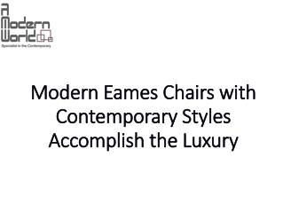 Modern Eames Chairs with Contemporary Styles Accomplish the Luxury
