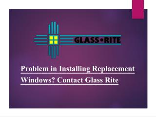 Problem in Installing Replacement Windows? Contact Glass Rite