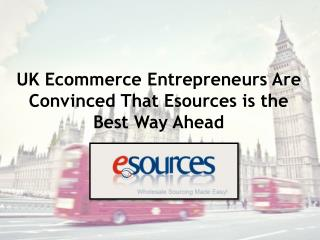 UK Ecommerce Entrepreneurs Are Convinced That Esources is the Best Way Ahead