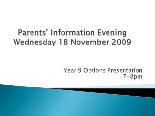 Parents  Information Evening  Wednesday 18 November 2009