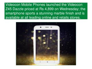 Videocon Z45 Dazzle Priced at Rs 4,899 launched; Smartphone Sports Marble Finish