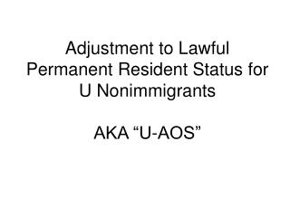 Adjustment to Lawful Permanent Resident Status for U Nonimmigrants  AKA  U-AOS