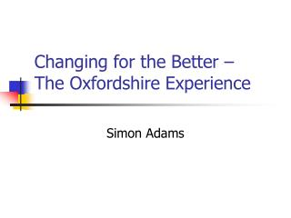 Changing for the Better    The Oxfordshire Experience