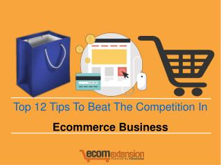 Top 12 Tips To Beat The Competition In Ecommerce Business