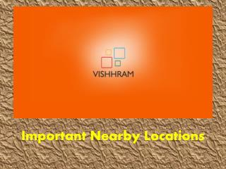 Important Nearby Locations - Vishhram Developers