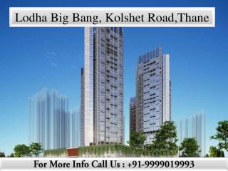 Lodha Big Bang - Kolshet Road ,Thane