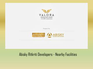 Abisky Ritkriti Developers - Nearby Facilities
