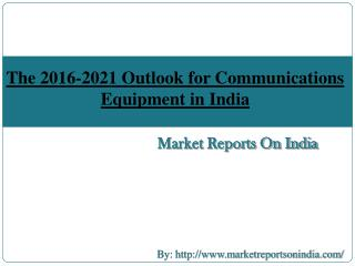 The 2016-2021 Outlook for Communications Equipment in India