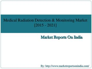 Research Report on Medical Radiation Detection & Monitoring Market [2015-2021]