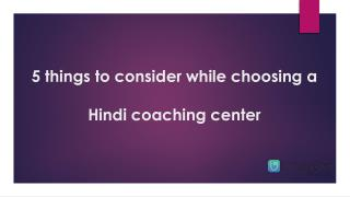 5 things to consider while choosing a Hindi coaching center