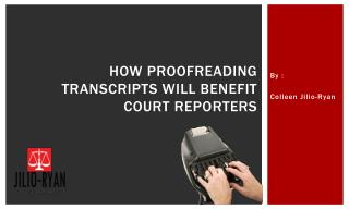 How Proofreading Transcripts Will Benefit Court Reporters
