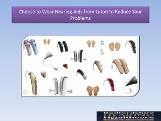 Choose to Wear Hearing Aids from Luton to Reduce Your Problems