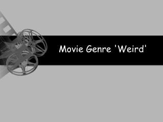 Movie Genre 'Weird'