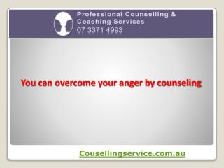 You can overcome your anger by counseling