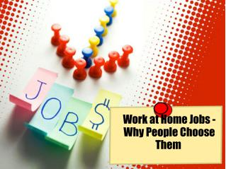 Work at Home Jobs - Why People Choose Them