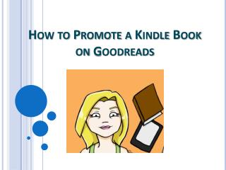 How to Promote a Kindle Book on Goodreads