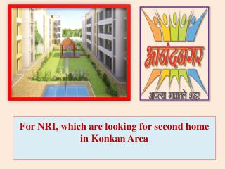 For NRI, which are looking for second home in Konkan Area